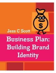 Business Plan: Building Brand Identity (An Indie Author's Advertising Plan) ebook by Jess C Scott