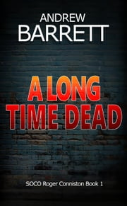 A Long Time Dead - SOCO Roger Conniston ebook by Andrew Barrett
