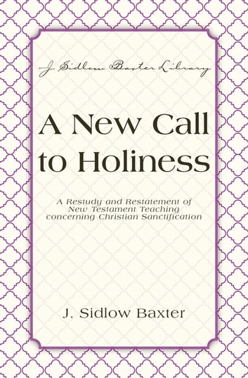 A new call to holiness ebook by j sidlow baxter 9780310533245 a new call to holiness a restudy and restatement of new testament teaching concerning christian fandeluxe Images