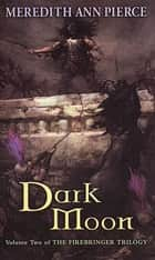 Dark Moon ebook by Meredith Ann Pierce