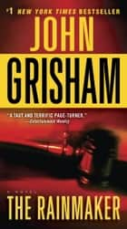 The Rainmaker - A Novel ebook by John Grisham