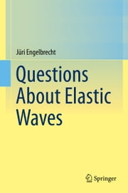 Questions About Elastic Waves ebook by Jüri Engelbrecht