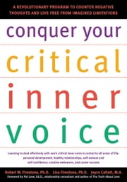 Conquer Your Critical Inner Voice: A Revolutionary Program to Counter Negative Thoughts and Live Free from Imagined Limitations ebook by Firestone, Robert W.