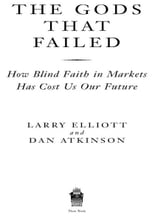 The Gods that Failed - How Blind Faith in Markets Has Cost Us Our Future ebook by Larry Eliott,Dan Atkinson