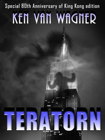 Teratorn: Special 80th Anniversary of King Kong Edition ebook by Ken Van Wagner