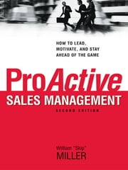 "ProActive Sales Management - How to Lead, Motivate, and Stay Ahead of the Game ebook by William ""Skip"" Miller"