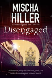 Disengaged - An espionage thriller set in London ebook by Mischa Hiller