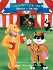 Inspector Spencer s Adventures at the Circus ebook by Ellen B. Greenberg