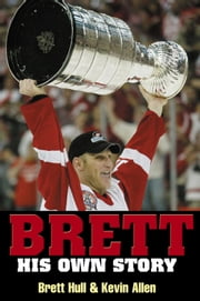 Brett - His Own Story ebook by Brett Hull,Kevin Allen