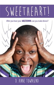 Sweetheart! After you have your meltdown, can you make dinner? ebook by Domonique  A Townsend,Latrisha Talley