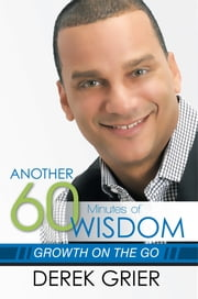 Another 60 Minutes of Wisdom - Growth on the Go ebook by Derek Grier