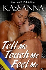 Tell Me, Touch Me, Feel Me ebook by Kassanna