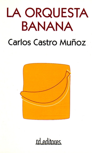 La orquesta banana ebook by Carlos Castro