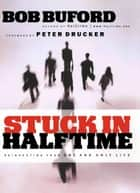 Stuck in Halftime - Reinvesting Your One and Only Life ebook by Bob P. Buford, Peter Drucker