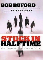 Stuck in Halftime - Reinvesting Your One and Only Life ebook by Bob P. Buford