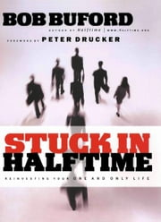 Stuck in Halftime - Reinvesting Your One and Only Life ebook by Bob P. Buford,Peter Drucker