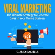 Viral Marketing : The Ultimate Strategy to Generate Sales in Your Online Business audiobook by Gizmo Rachels