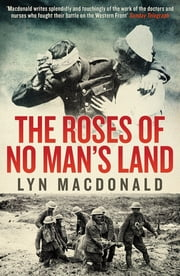 The Roses of No Man's Land ebook by Lyn MacDonald
