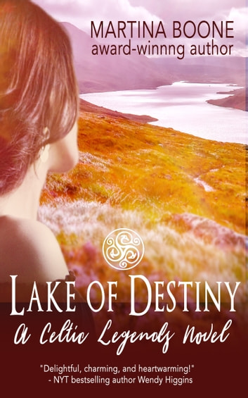 Lake of Destiny: A Celtic Legends Novel ebook by Martina Boone