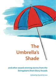 The Umbrella's Shade and Other Award-winning Stories from the Stringybark Short Story Award ebook by David Vernon