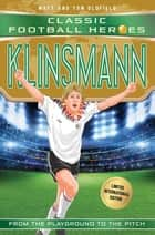 Klinsmann (Classic Football Heroes - Limited International Edition) ebook by Matt Oldfield, Tom Oldfield