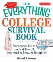 The Everything College Survival Book: From Social Life To Study Skills--all You Need To Fit Right In ebook by Michael S. Malone