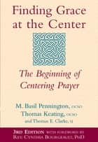 Finding Grace at the Center (3rd Edition) - The Beginning of Centering Prayer ekitaplar by Thomas Keating, OCSO, Thomas E. Clarke,...