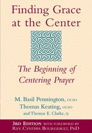 Finding Grace at the Center (3rd Edition) - The Beginning of Centering Prayer ebook by Thomas Keating, OCSO, Thomas E. Clarke,...