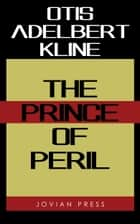 The Prince of Peril ebook by Otis Adelbert Kline