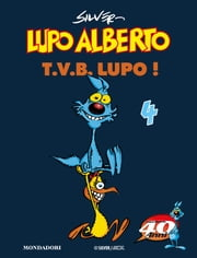 Lupo Alberto. T.V.B. lupo! (4) ebook by Silver