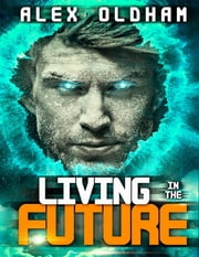 Living in the future ebook by Alex Oldham