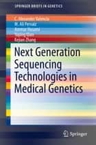 Next Generation Sequencing Technologies in Medical Genetics ebook by C. Alexander Valencia,M. Ali Pervaiz,Ammar Husami,Yaping Qian,Kejian Zhang
