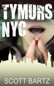 TYMURS NYC: The 1986 Tylenol Murder - TYMURS, #3 ebook by Scott Bartz