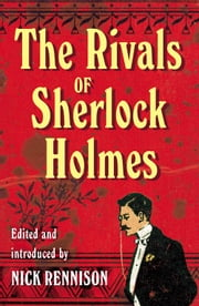 The Rivals of Sherlock Holmes ebook by Nick Rennison
