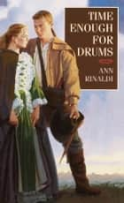 Time Enough for Drums eBook by Ann Rinaldi