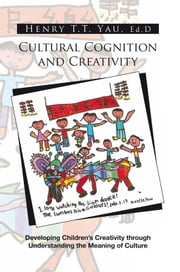 Cultural Cognition and Creativity ebook by Ed.D Henry T.T. Yau