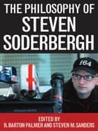 The Philosophy of Steven Soderbergh ebook by R. Barton Palmer, Steven Sanders