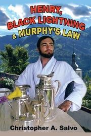 Henry, Black Lightning and Murphy'S Law ebook by Christopher A. Salvo