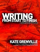 Writing From Start to Finish - A six-step guide ebook by Kate Grenville
