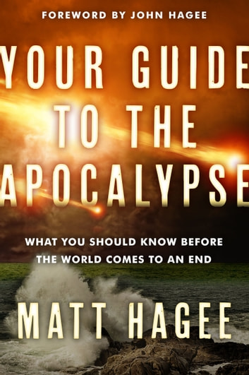 Your Guide to the Apocalypse - What You Should Know Before the World Comes to an End ebook by Matt Hagee