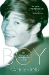 Boy - The Story of My Teenage Son's Suicide ebook by Kate Shand