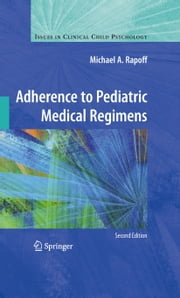 Adherence to Pediatric Medical Regimens ebook by Michael A. Rapoff