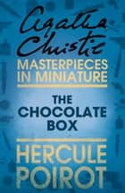 The Chocolate Box: A Hercule Poirot Short Story ebook by Agatha Christie