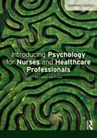 Introducing Psychology for Nurses and Healthcare Professionals ebook by Dominic Upton