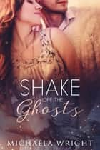 Shake Off the Ghosts ebook by Michaela Wright