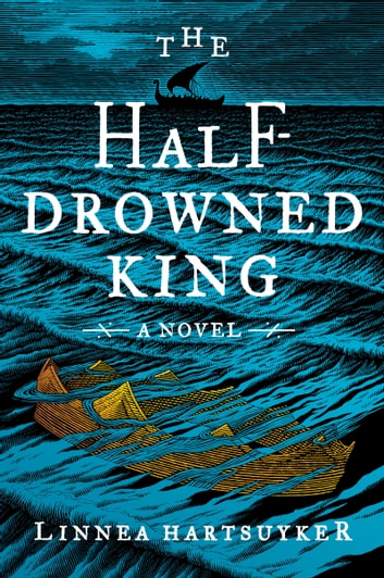 The Half-Drowned King - A Novel ebook by Linnea Hartsuyker
