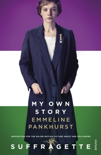 My Own Story - Inspiration for the major motion picture Suffragette ebook by Emmeline Pankhurst