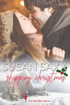 Skipping Christmas - The Real Men Series, #9 ebook by Susan Saxx