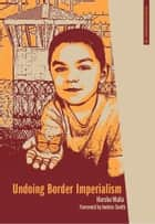 Undoing Border Imperialism ebook by Harsha Walia,Andrea Smith