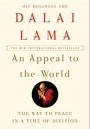 An Appeal to the World - The Way to Peace in a Time of Division ebook by Dalai Lama, Franz Alt